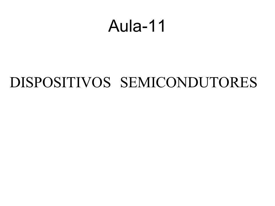 Aula-11 DISPOSITIVOS SEMICONDUTORES
