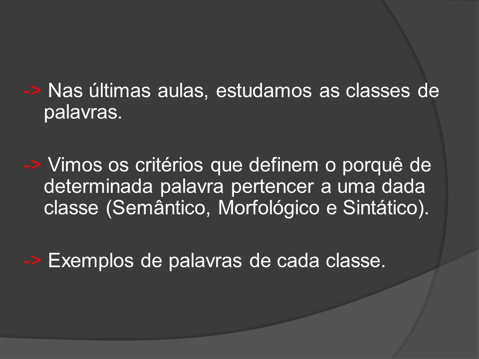 -> Nas últimas aulas, estudamos as classes de palavras.