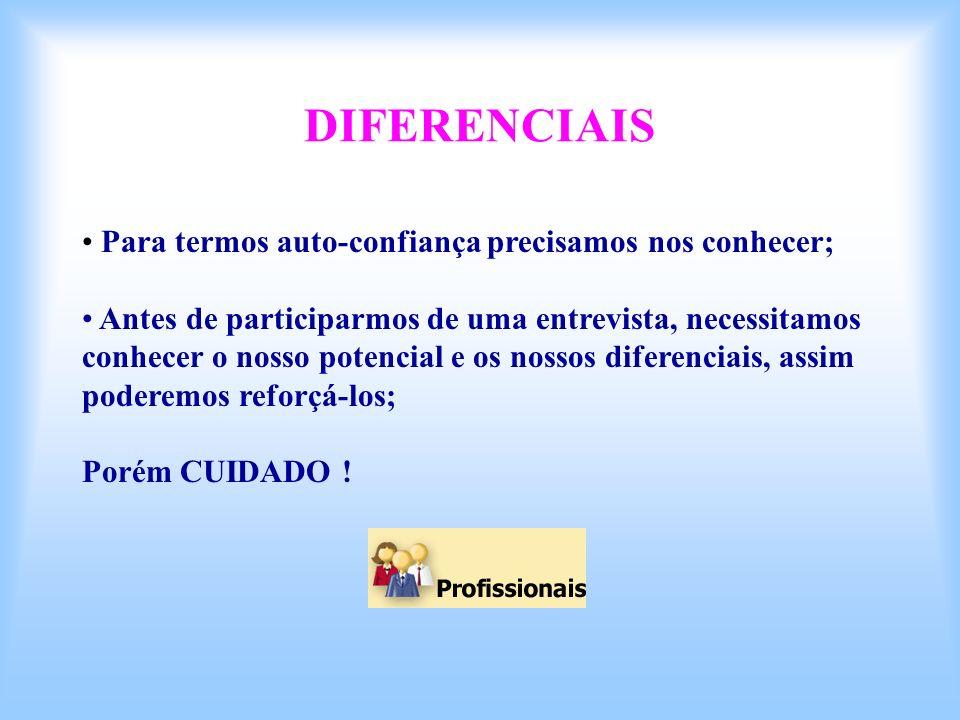 DIFERENCIAIS Para termos auto-confiança precisamos nos conhecer;