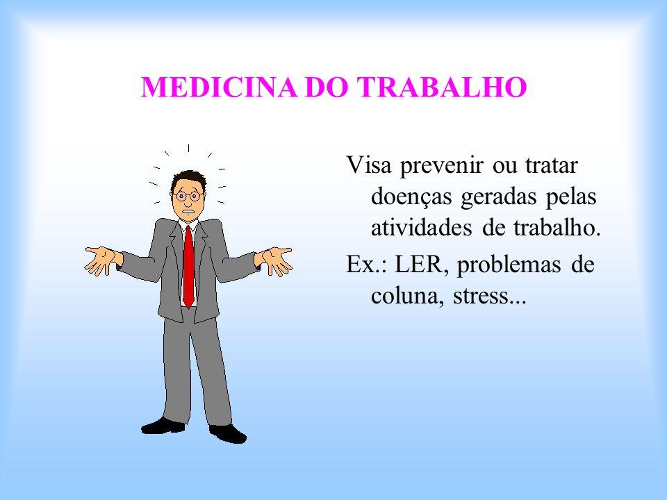 MEDICINA DO TRABALHO Visa prevenir ou tratar doenças geradas pelas atividades de trabalho.