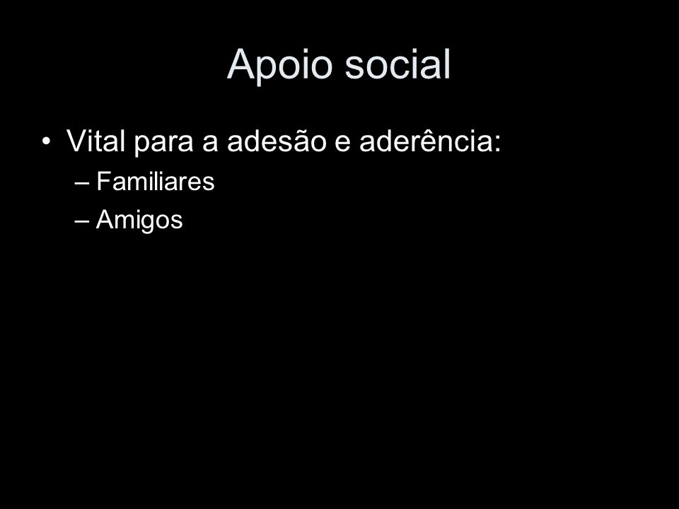 Apoio social Vital para a adesão e aderência: Familiares Amigos