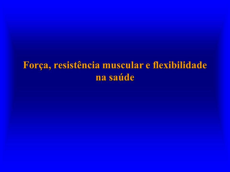 Força, resistência muscular e flexibilidade na saúde