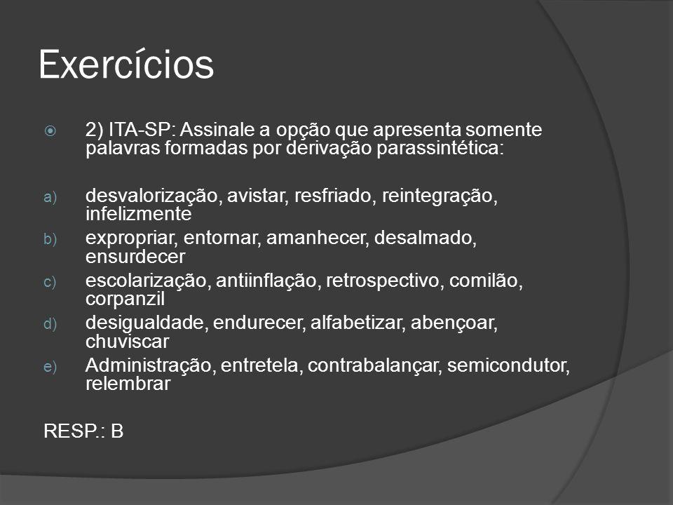 Exercícios 2) ITA-SP: Assinale a opção que apresenta somente palavras formadas por derivação parassintética: