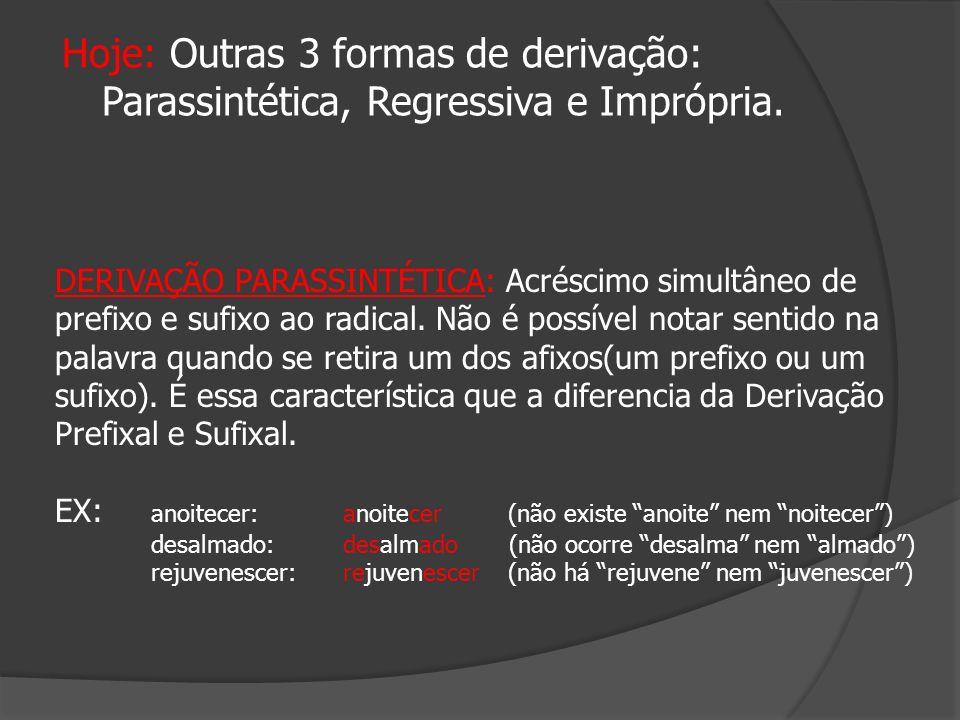 Hoje: Outras 3 formas de derivação: Parassintética, Regressiva e Imprópria.