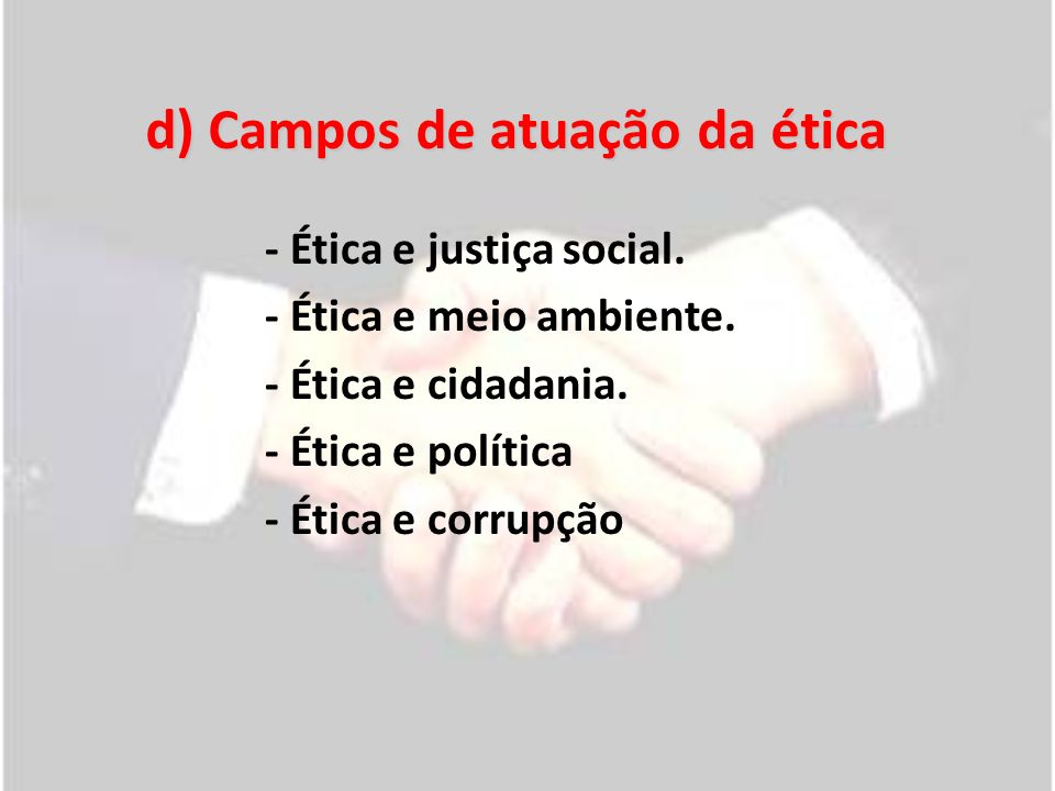 d) Campos de atuação da ética