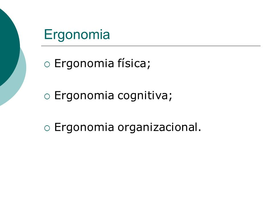 Ergonomia Ergonomia física; Ergonomia cognitiva;