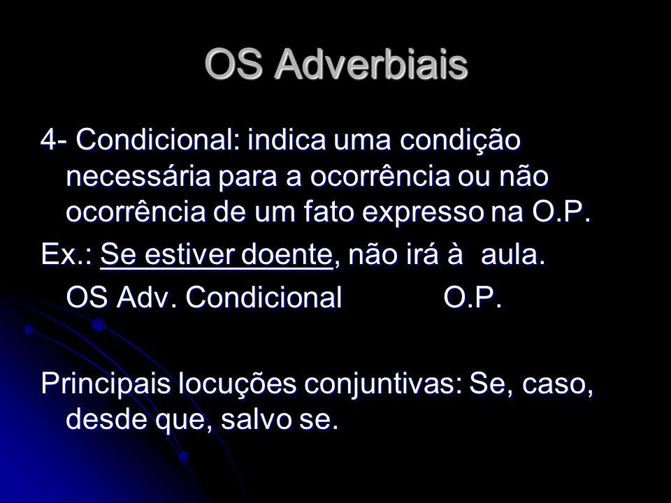 OS Adverbiais 4- Condicional: indica uma condição necessária para a ocorrência ou não ocorrência de um fato expresso na O.P.