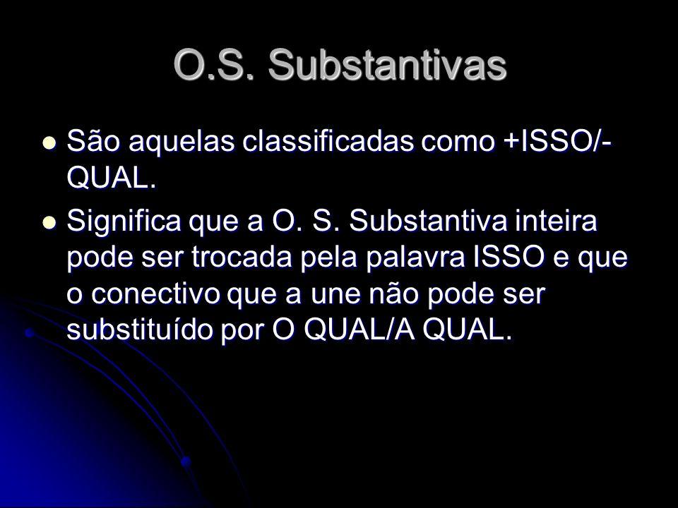 O.S. Substantivas São aquelas classificadas como +ISSO/-QUAL.