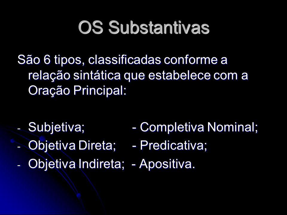 OS Substantivas São 6 tipos, classificadas conforme a relação sintática que estabelece com a Oração Principal: