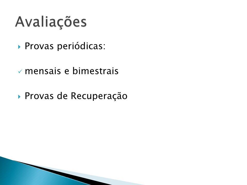 Avaliações Provas periódicas: mensais e bimestrais