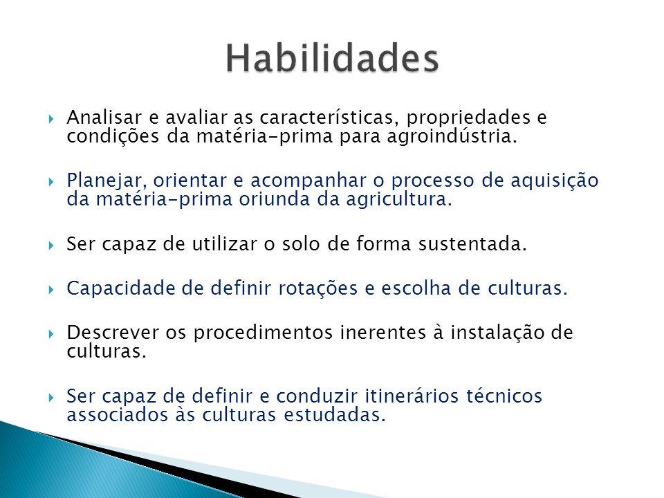 Habilidades Analisar e avaliar as características, propriedades e condições da matéria-prima para agroindústria.