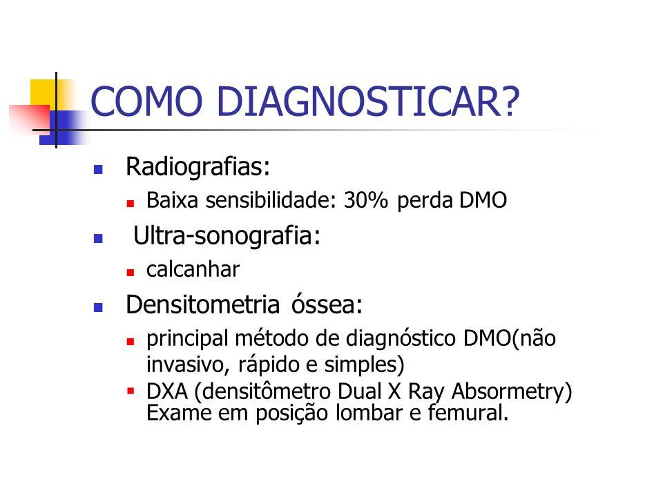 COMO DIAGNOSTICAR Radiografias: Ultra-sonografia: