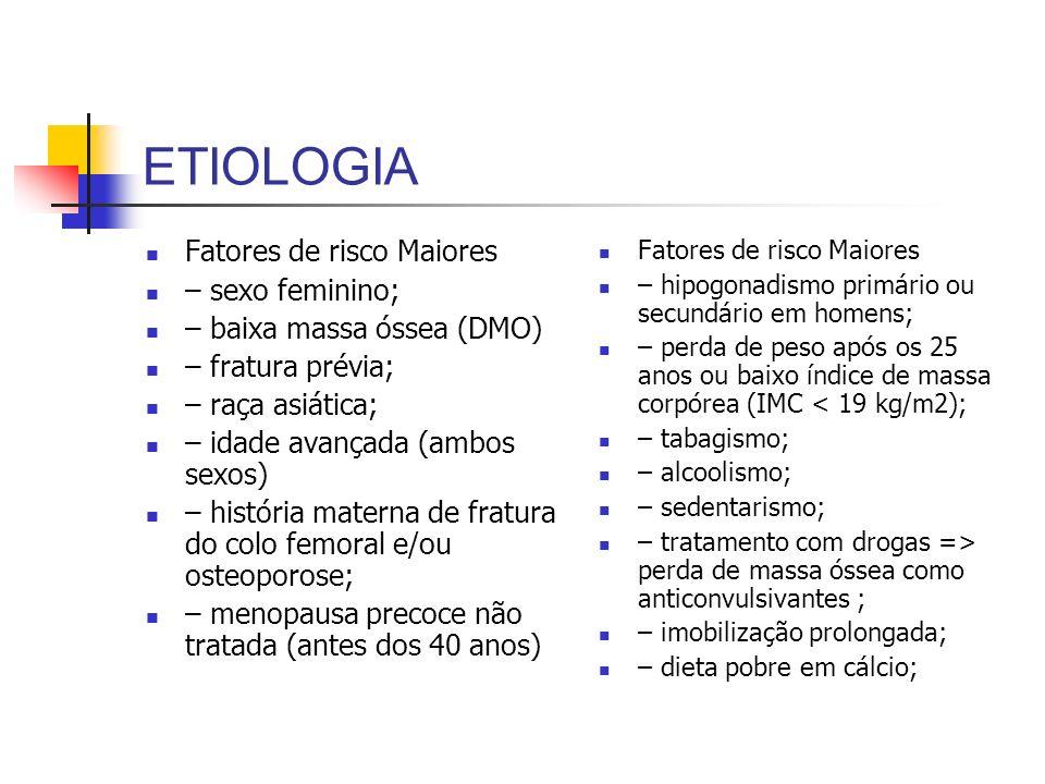 ETIOLOGIA Fatores de risco Maiores – sexo feminino;