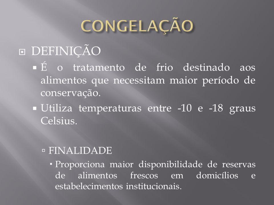 CONGELAÇÃO DEFINIÇÃO. É o tratamento de frio destinado aos alimentos que necessitam maior período de conservação.