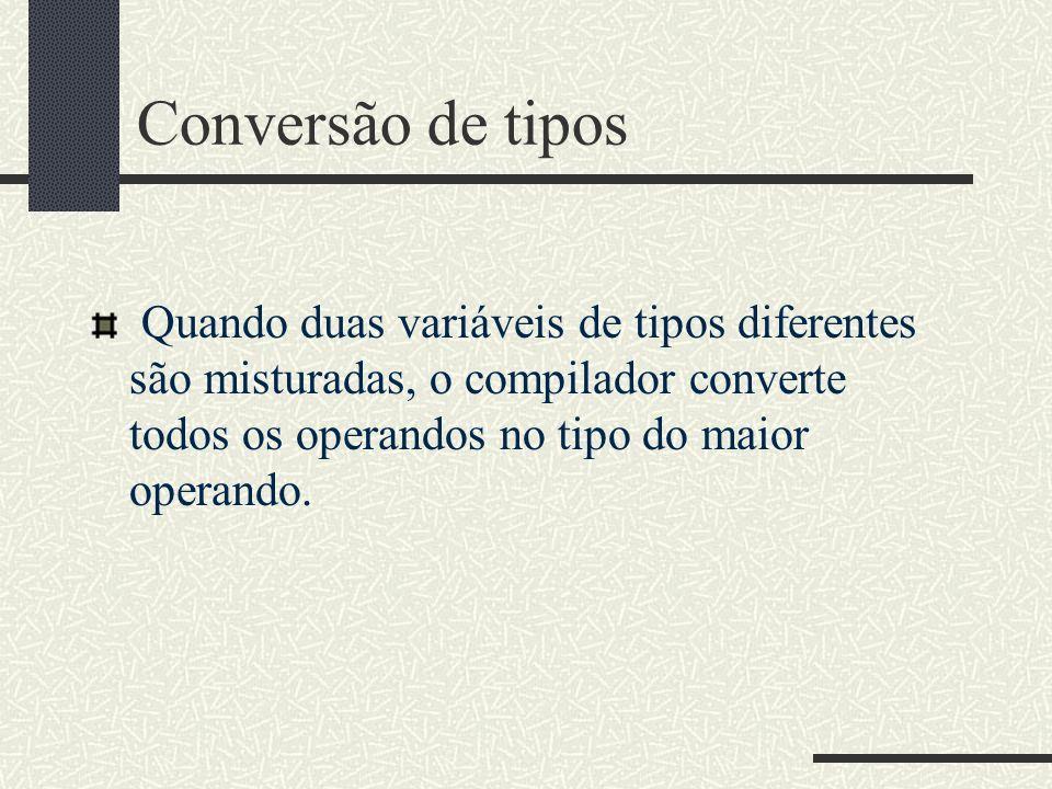 Conversão de tiposQuando duas variáveis de tipos diferentes são misturadas, o compilador converte todos os operandos no tipo do maior operando.