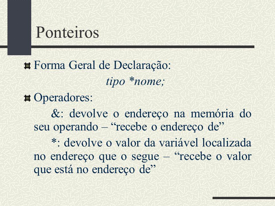 Ponteiros Forma Geral de Declaração: tipo *nome; Operadores: