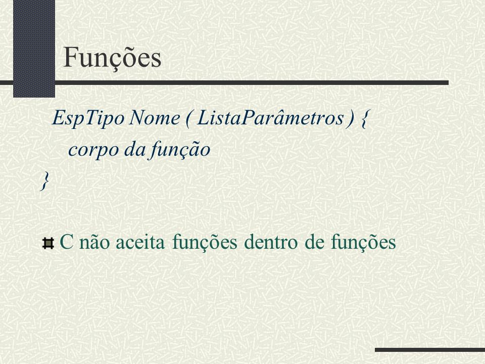 Funções EspTipo Nome ( ListaParâmetros ) { corpo da função }