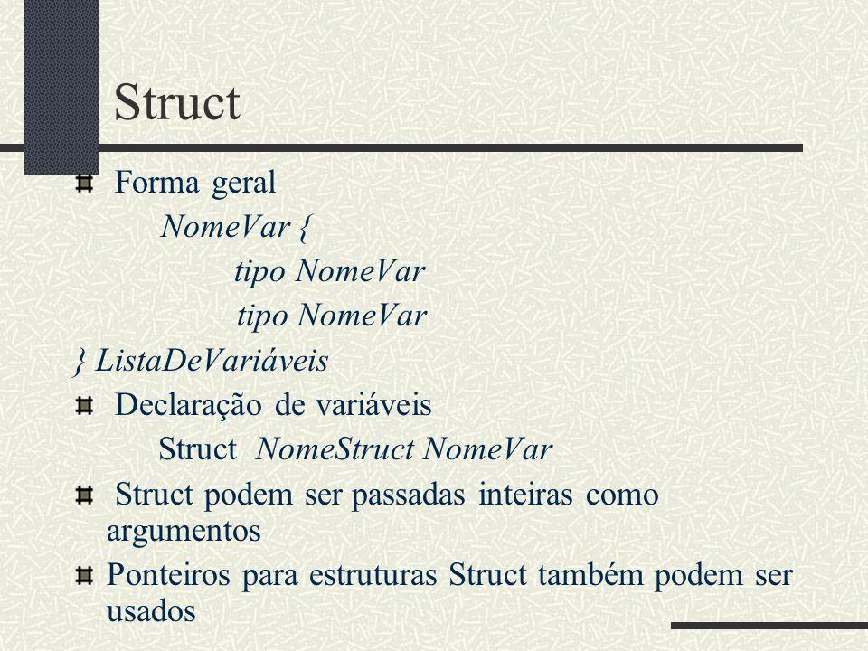 Struct Forma geral NomeVar { tipo NomeVar } ListaDeVariáveis