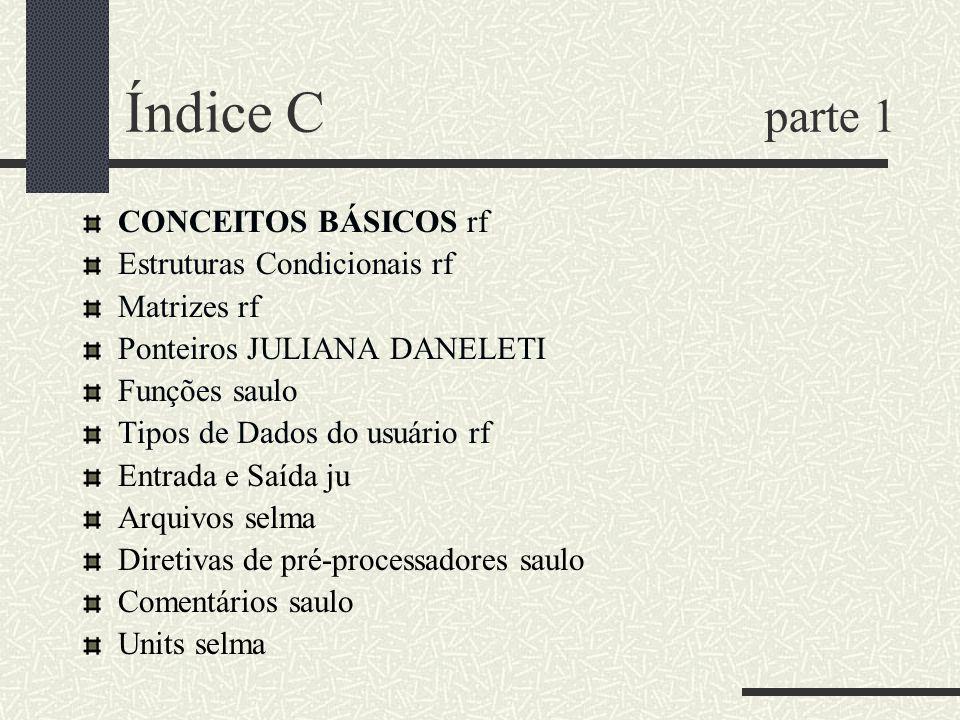 Índice C parte 1 CONCEITOS BÁSICOS rf Estruturas Condicionais rf