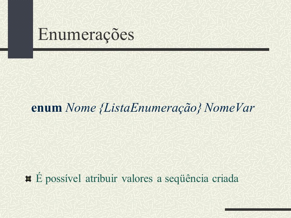 Enumerações enum Nome {ListaEnumeração} NomeVar