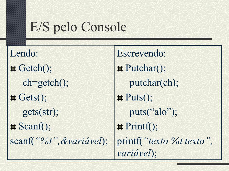 E/S pelo Console Lendo: Getch(); ch=getch(); Gets(); gets(str);