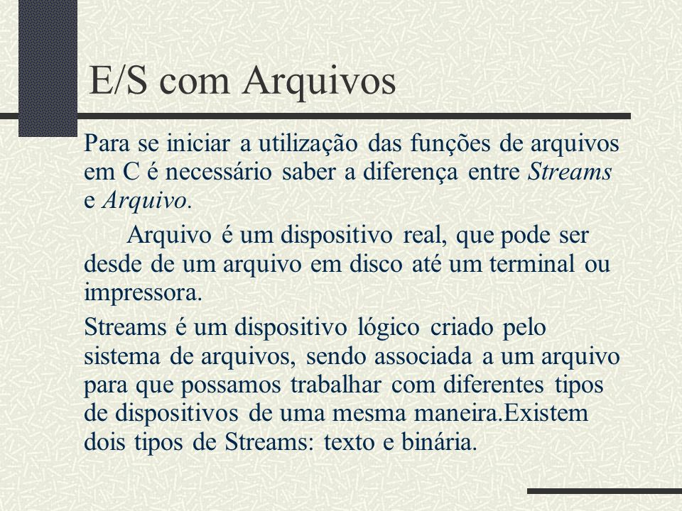 E/S com ArquivosPara se iniciar a utilização das funções de arquivos em C é necessário saber a diferença entre Streams e Arquivo.