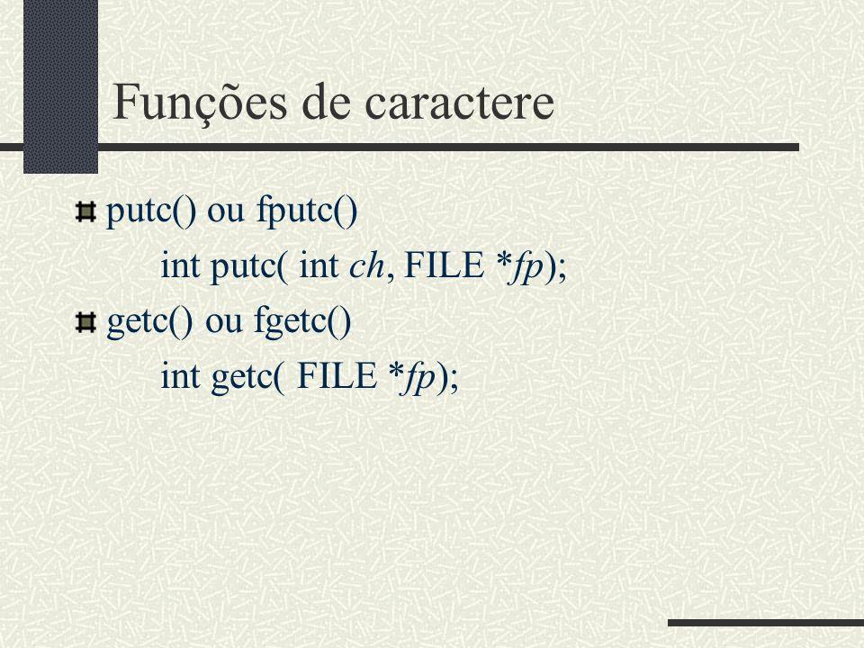 Funções de caractere putc() ou fputc() int putc( int ch, FILE *fp);