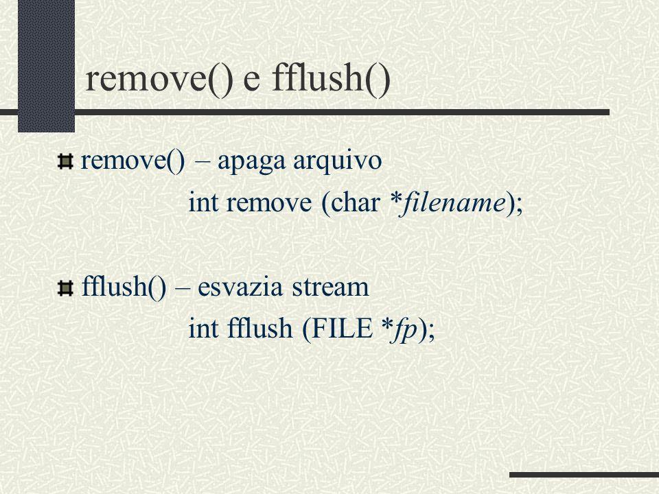 remove() e fflush() remove() – apaga arquivo