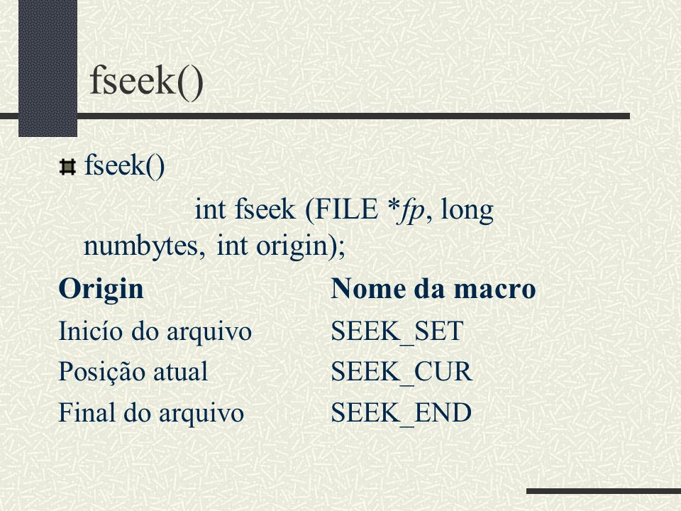 fseek() fseek() int fseek (FILE *fp, long numbytes, int origin);