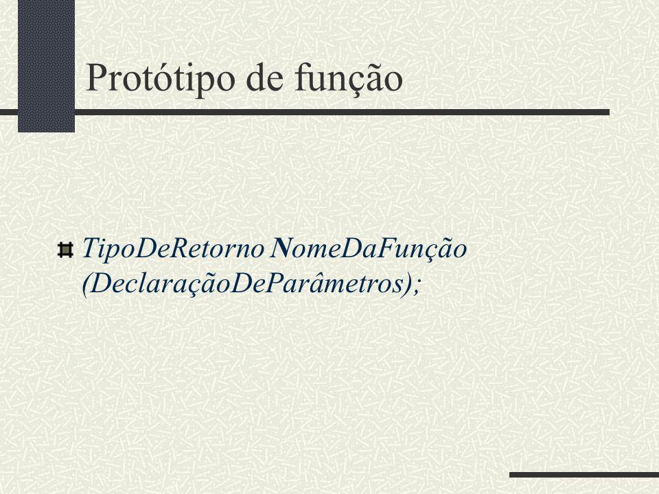 Protótipo de função TipoDeRetorno NomeDaFunção (DeclaraçãoDeParâmetros);