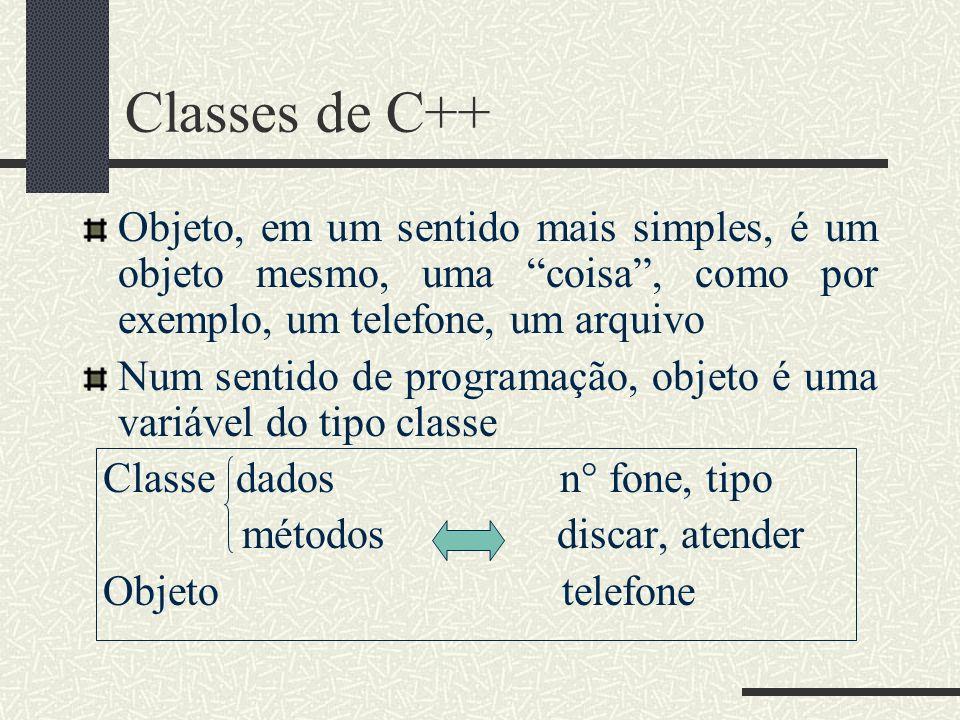 Classes de C++ Objeto, em um sentido mais simples, é um objeto mesmo, uma coisa , como por exemplo, um telefone, um arquivo.