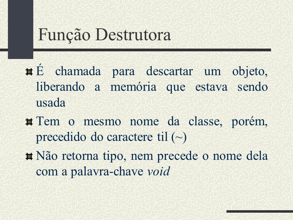 Função Destrutora É chamada para descartar um objeto, liberando a memória que estava sendo usada.