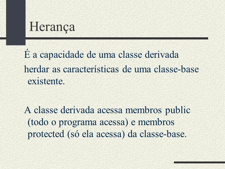 Herança É a capacidade de uma classe derivada