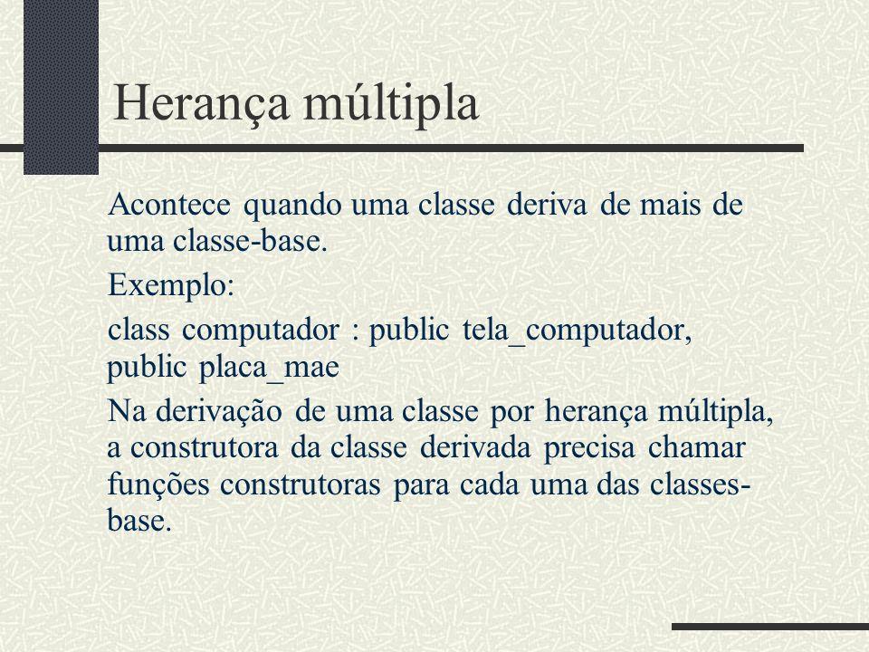 Herança múltiplaAcontece quando uma classe deriva de mais de uma classe-base. Exemplo: