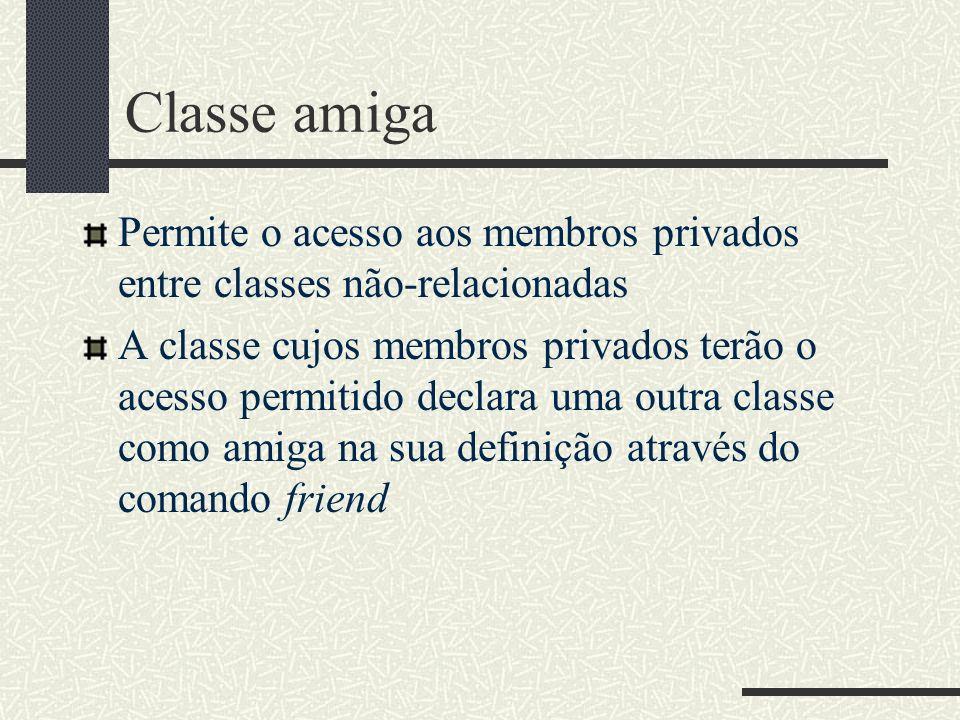 Classe amigaPermite o acesso aos membros privados entre classes não-relacionadas.