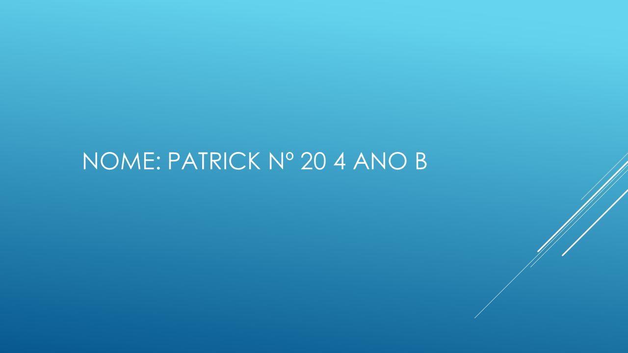 Nome: Patrick Nº 20 4 ANO B