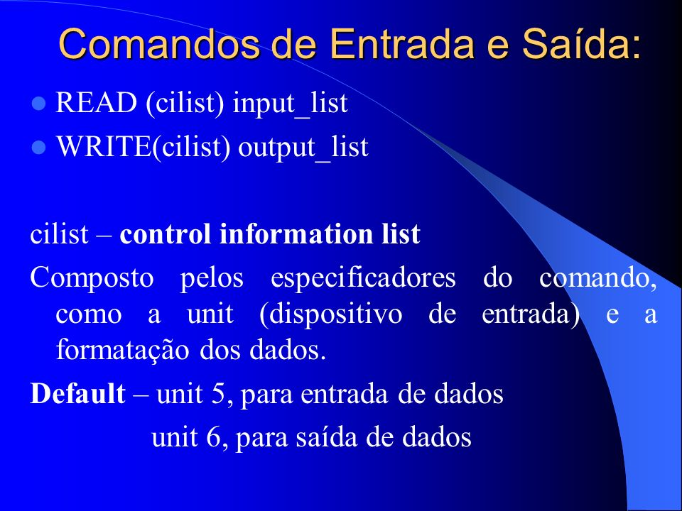 Comandos de Entrada e Saída: