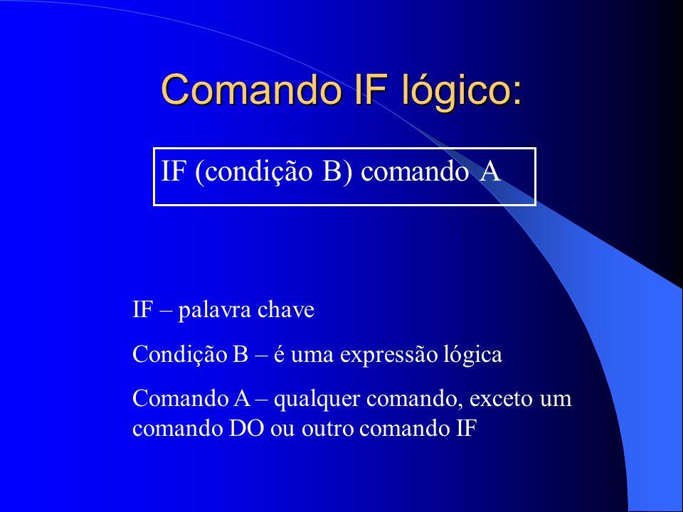 Comando IF lógico: IF (condição B) comando A IF – palavra chave