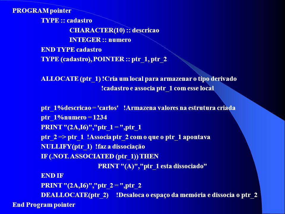 PROGRAM pointer TYPE :: cadastro. CHARACTER(10) :: descricao. INTEGER :: numero. END TYPE cadastro.