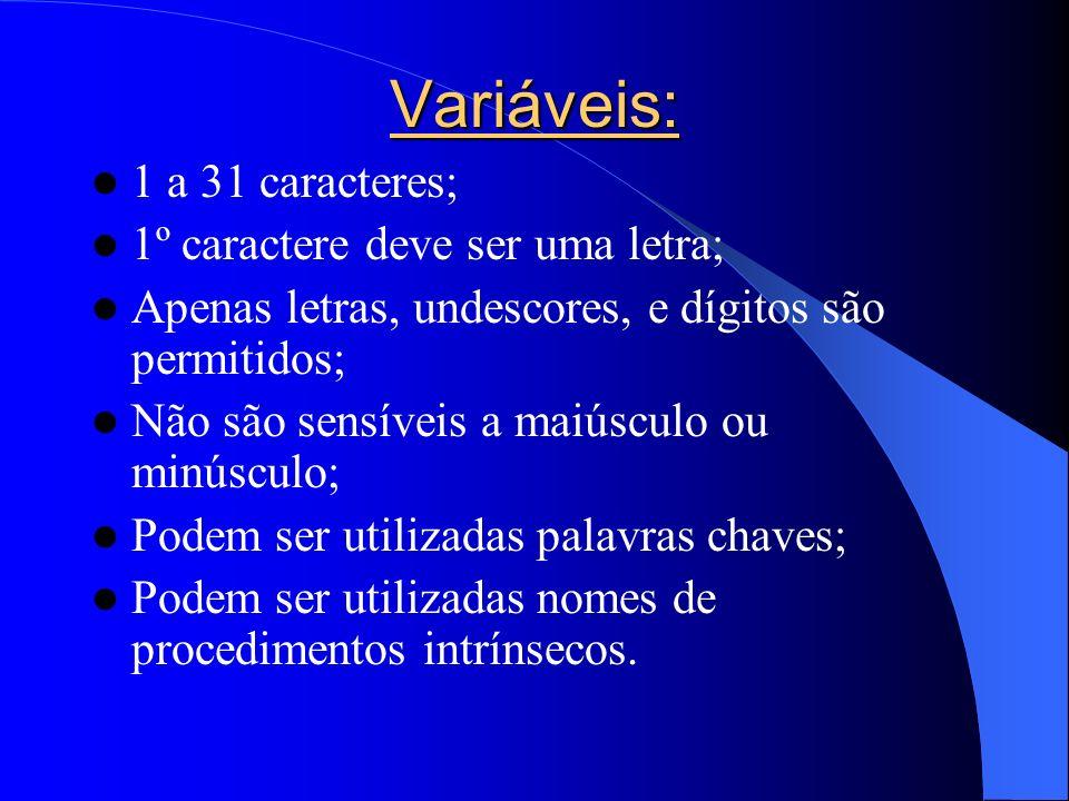 Variáveis: 1 a 31 caracteres; 1º caractere deve ser uma letra;