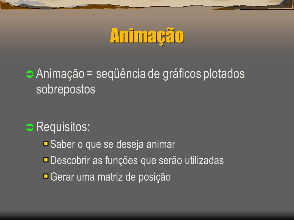 Animação Animação = seqüência de gráficos plotados sobrepostos
