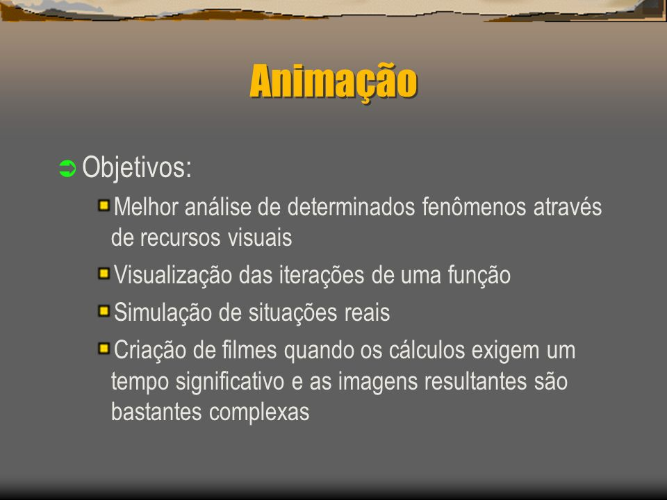 Animação Objetivos: Melhor análise de determinados fenômenos através de recursos visuais. Visualização das iterações de uma função.