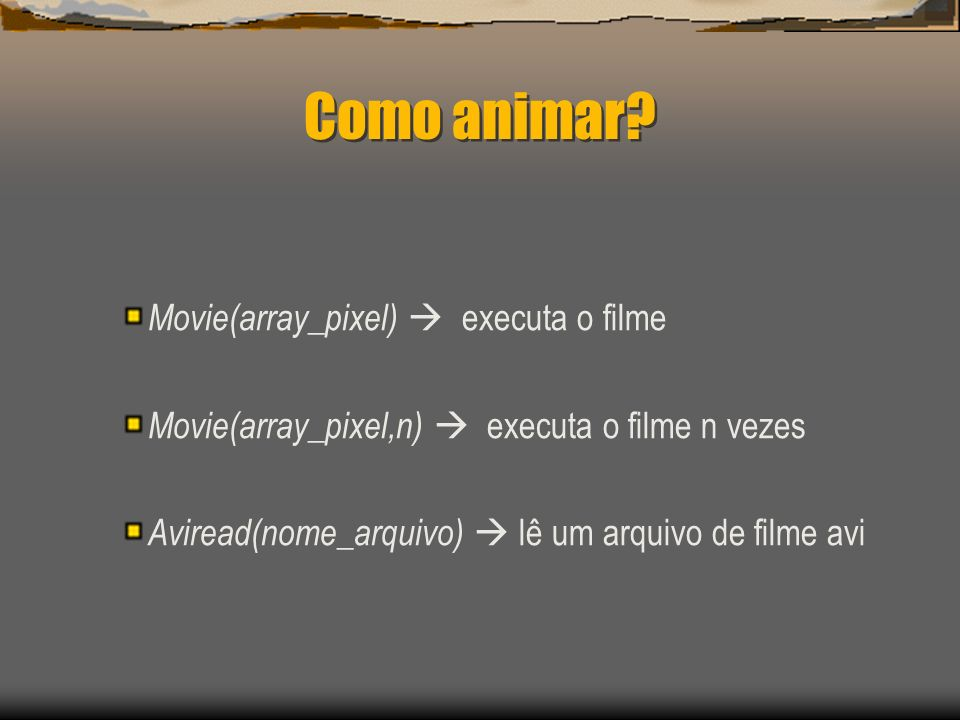 Como animar Movie(array_pixel)  executa o filme