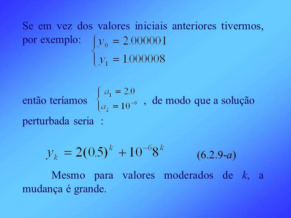Se em vez dos valores iniciais anteriores tivermos, por exemplo: