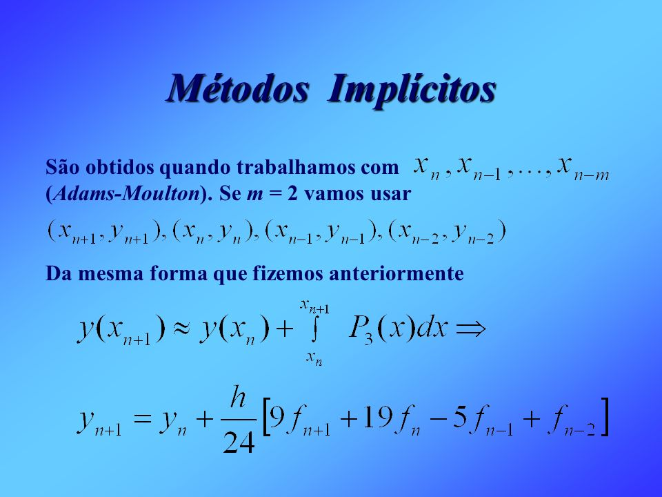 Métodos Implícitos São obtidos quando trabalhamos com (Adams-Moulton). Se m = 2 vamos usar.