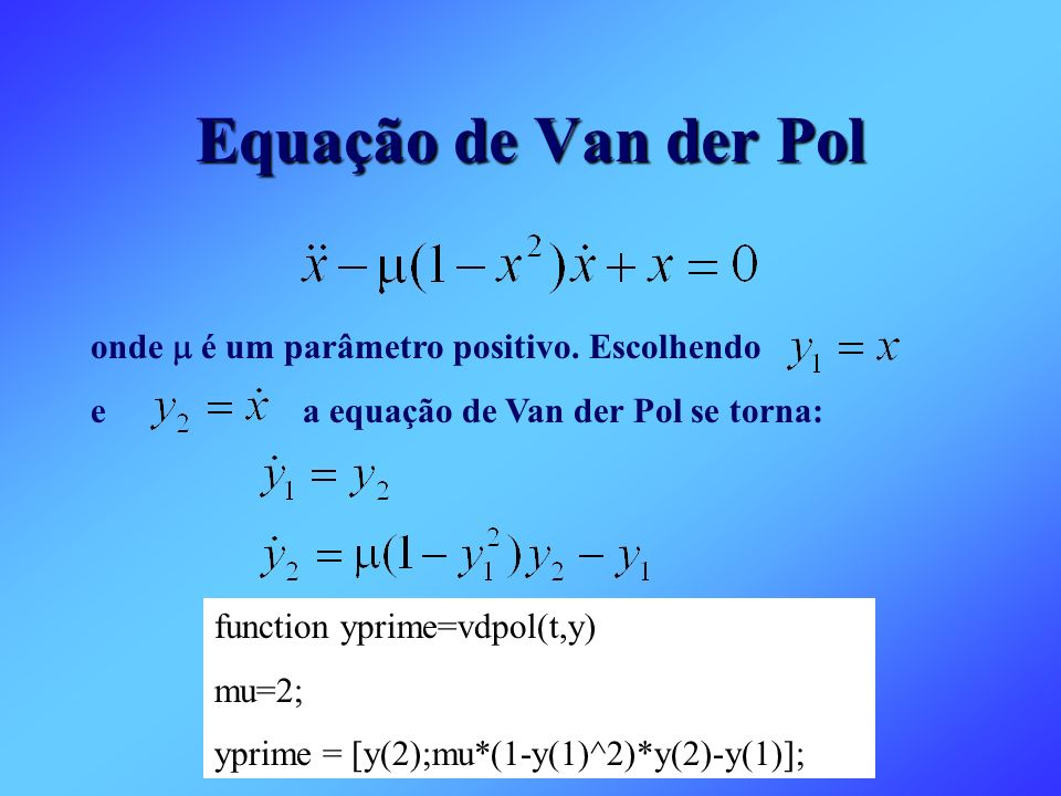 Equação de Van der Pol onde m é um parâmetro positivo. Escolhendo