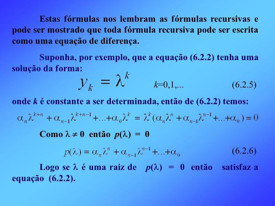 Estas fórmulas nos lembram as fórmulas recursivas e pode ser mostrado que toda fórmula recursiva pode ser escrita como uma equação de diferença.