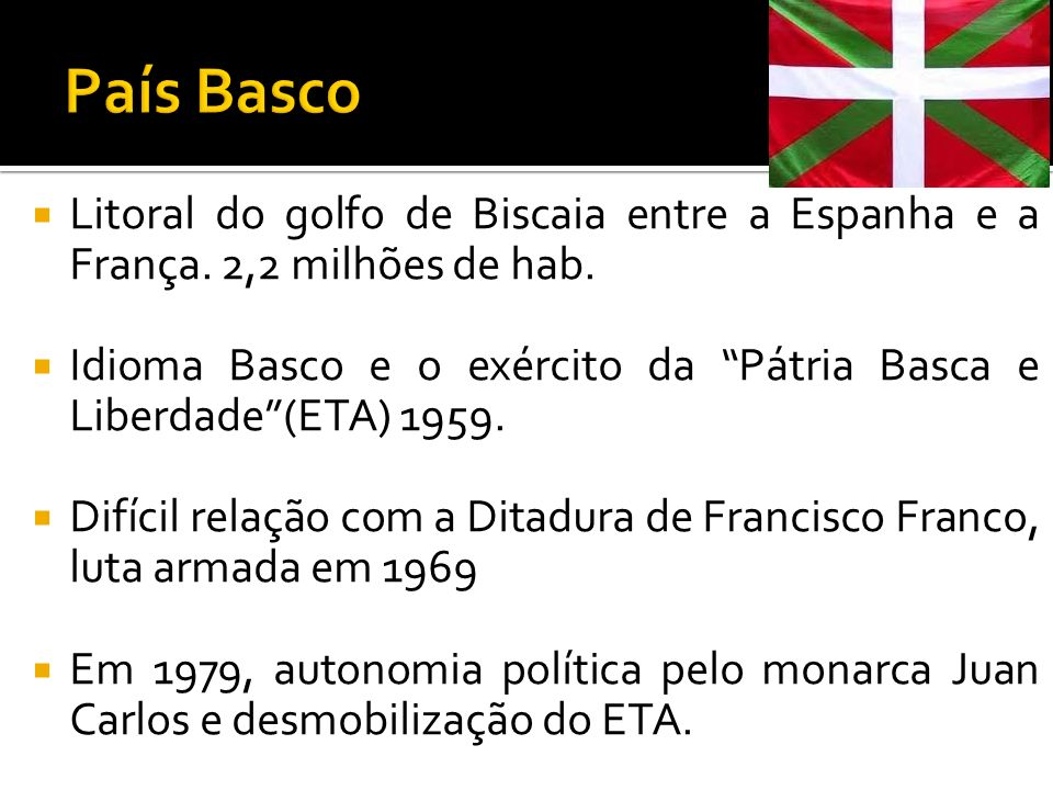 País Basco Litoral do golfo de Biscaia entre a Espanha e a França. 2,2 milhões de hab.