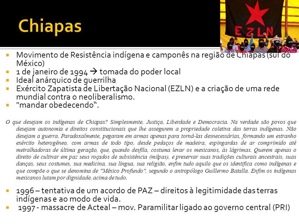 Chiapas Movimento de Resistência indígena e camponês na região de Chiapas (sul do México) 1 de janeiro de 1994  tomada do poder local.