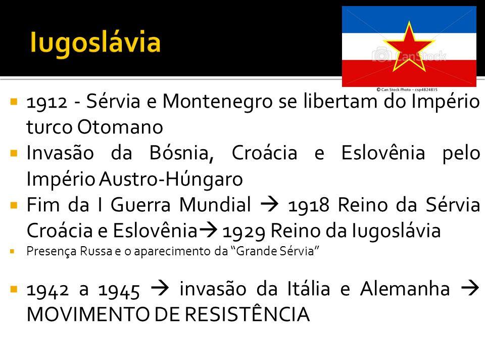 Iugoslávia 1912 - Sérvia e Montenegro se libertam do Império turco Otomano. Invasão da Bósnia, Croácia e Eslovênia pelo Império Austro-Húngaro.